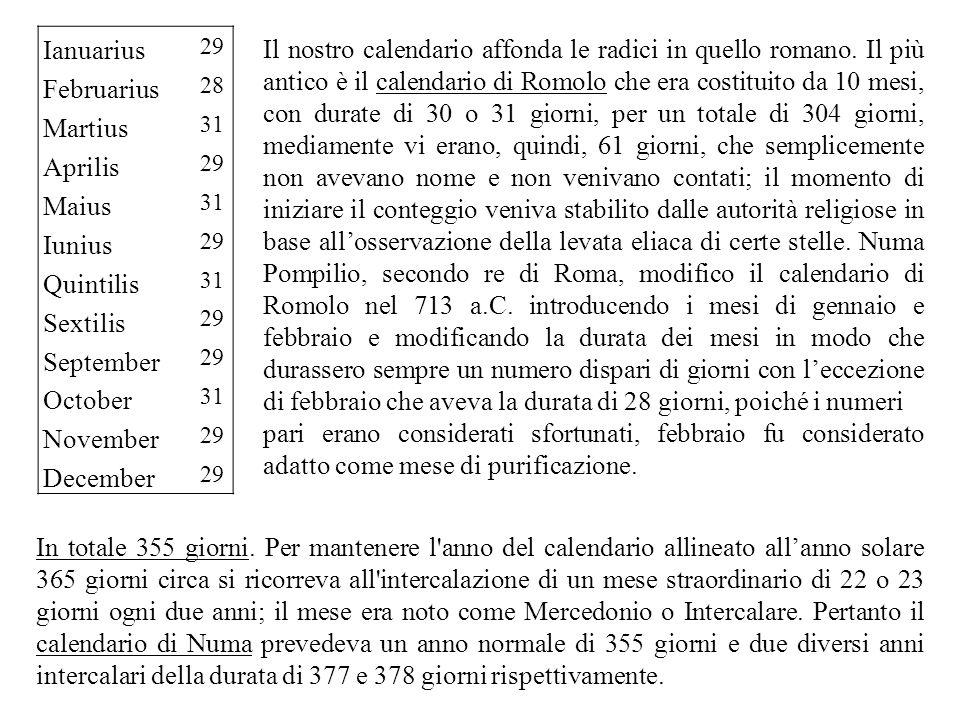 Il nostro calendario affonda le radici in quello romano. Il più antico è il calendario di Romolo che era costituito da 10 mesi, con durate di 30 o 31