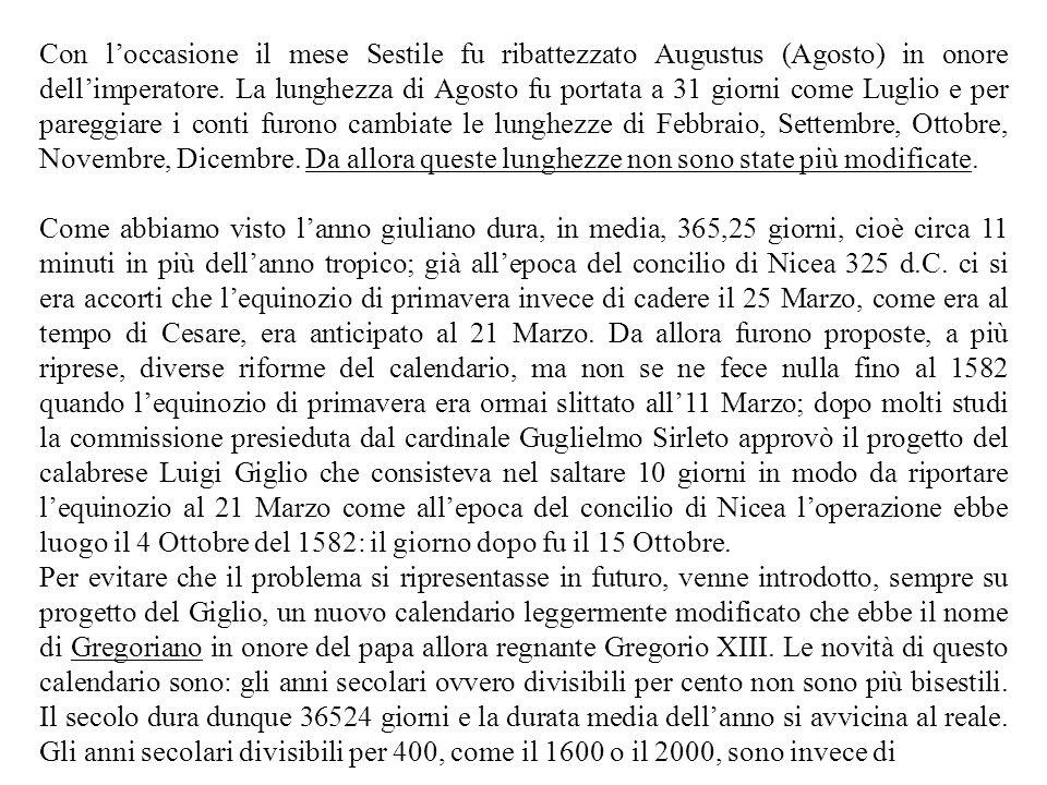 Con loccasione il mese Sestile fu ribattezzato Augustus (Agosto) in onore dellimperatore. La lunghezza di Agosto fu portata a 31 giorni come Luglio e