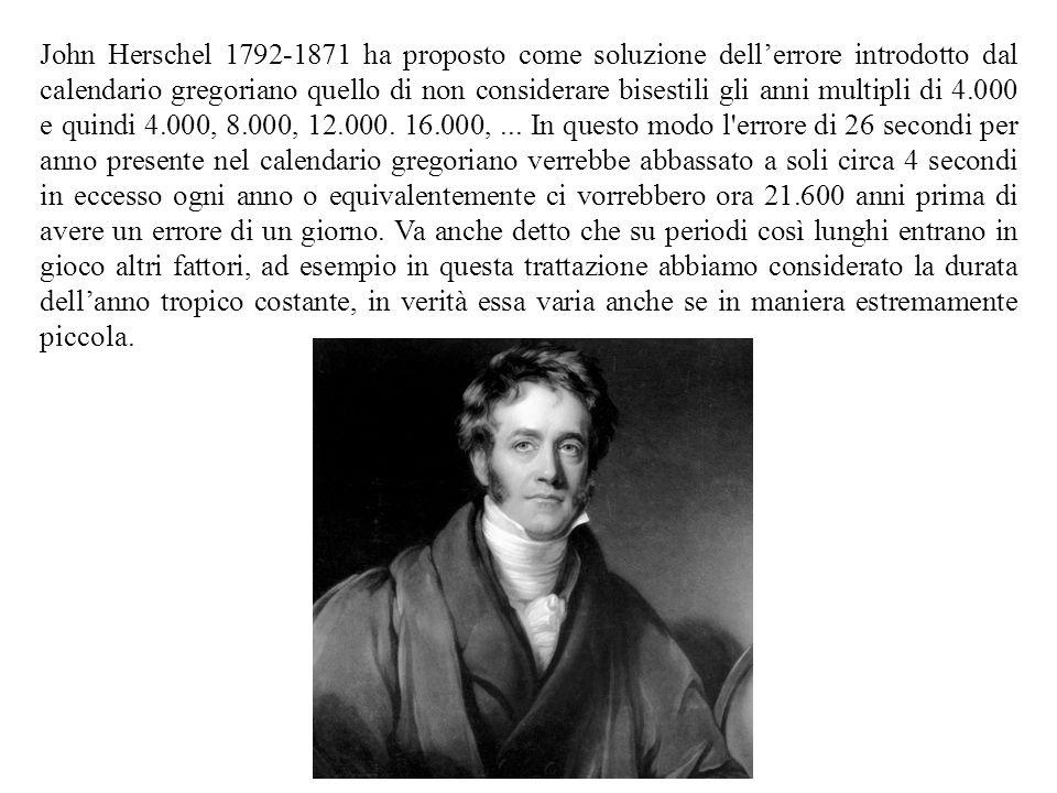 John Herschel 1792-1871 ha proposto come soluzione dellerrore introdotto dal calendario gregoriano quello di non considerare bisestili gli anni multip