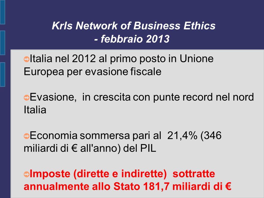 Krls Network of Business Ethics - febbraio 2013 Italia nel 2012 al primo posto in Unione Europea per evasione fiscale Evasione, in crescita con punte