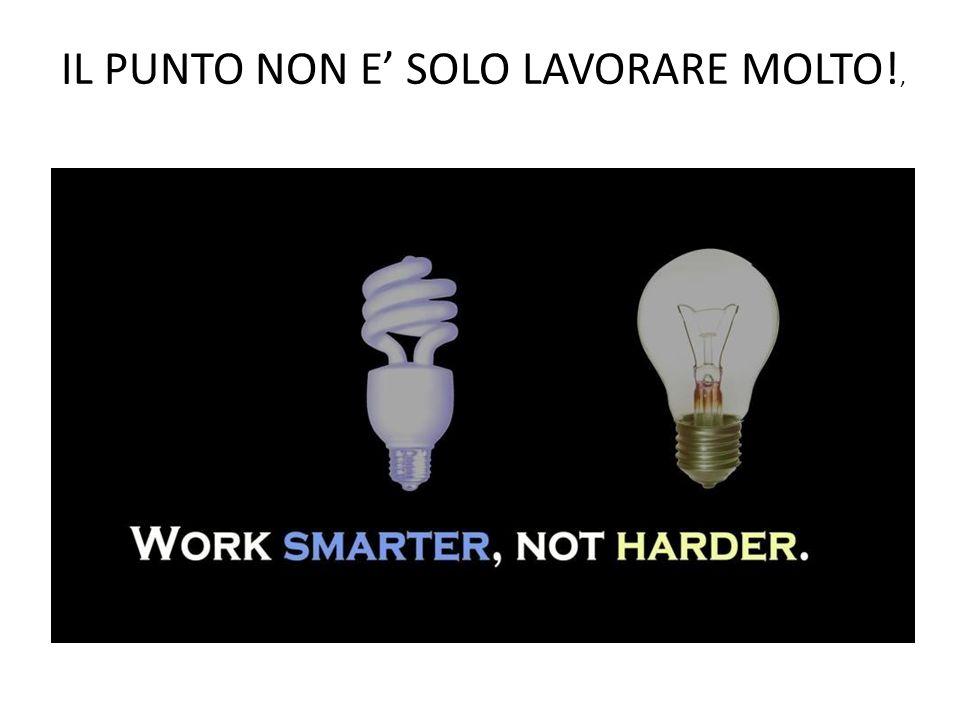 IL PUNTO NON E SOLO LAVORARE MOLTO!,