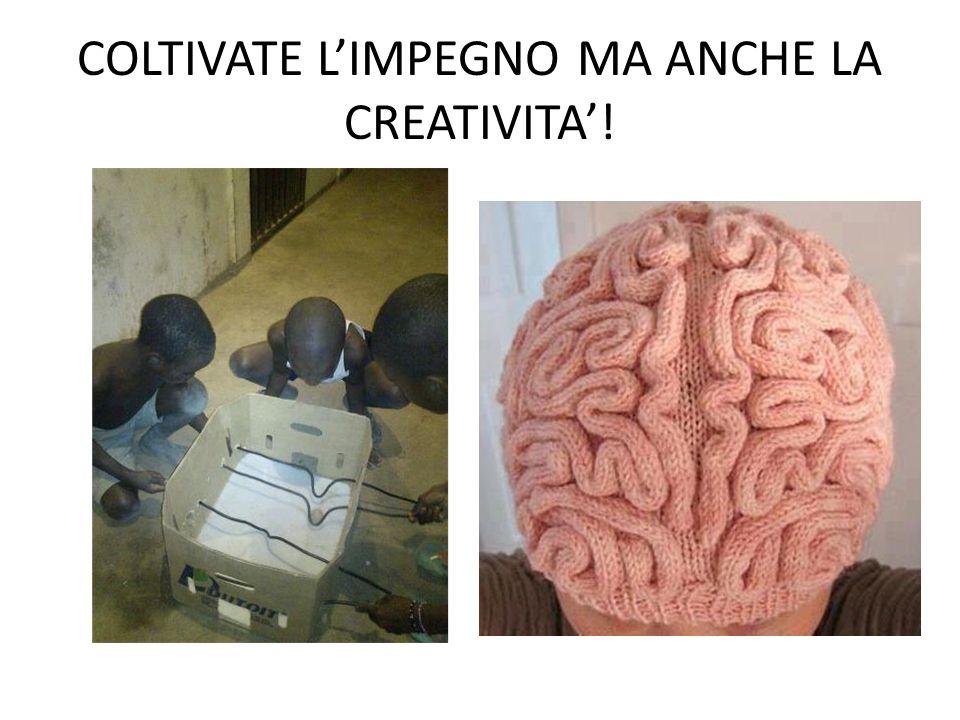 COLTIVATE LIMPEGNO MA ANCHE LA CREATIVITA!