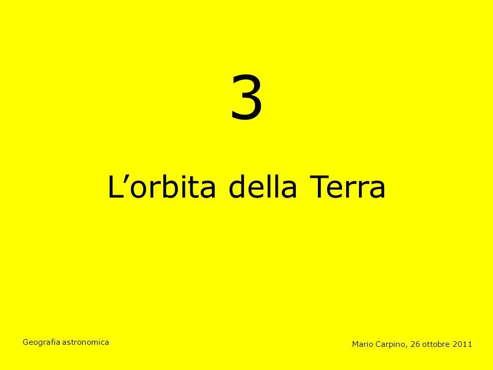 3 Lorbita della Terra Mario Carpino, 26 ottobre 2011 Geografia astronomica