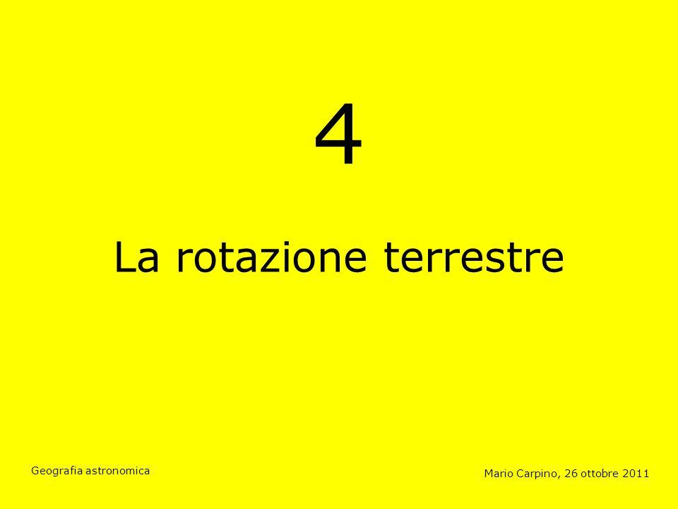 4 La rotazione terrestre Mario Carpino, 26 ottobre 2011 Geografia astronomica