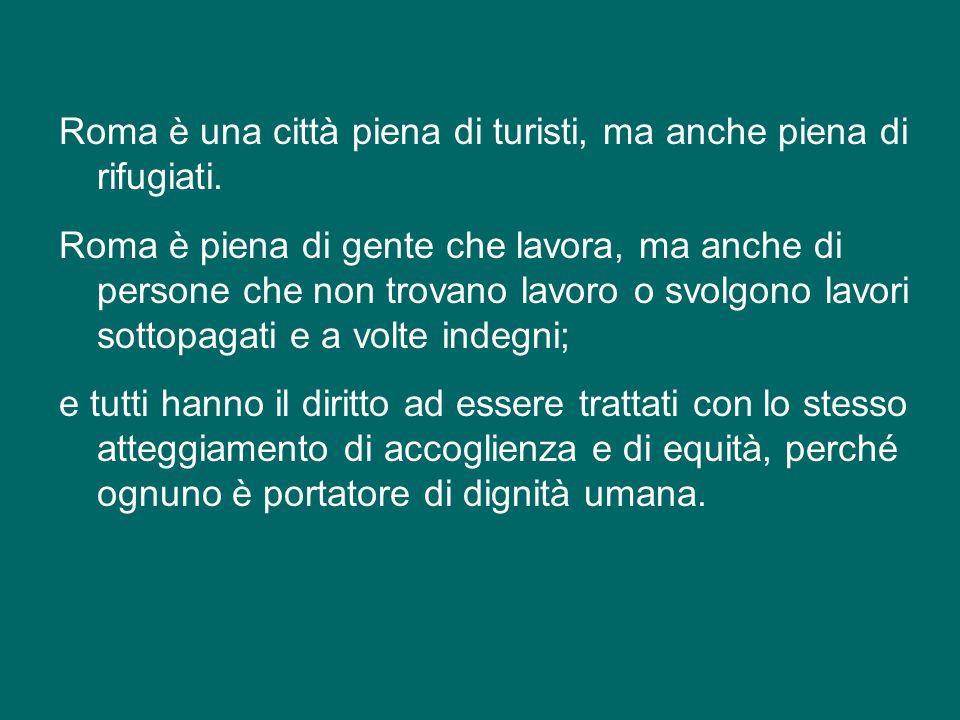 Eppure, anche a Roma ci sono tante persone segnate da miserie materiali e morali, persone povere, infelici, sofferenti, che interpellano la coscienza
