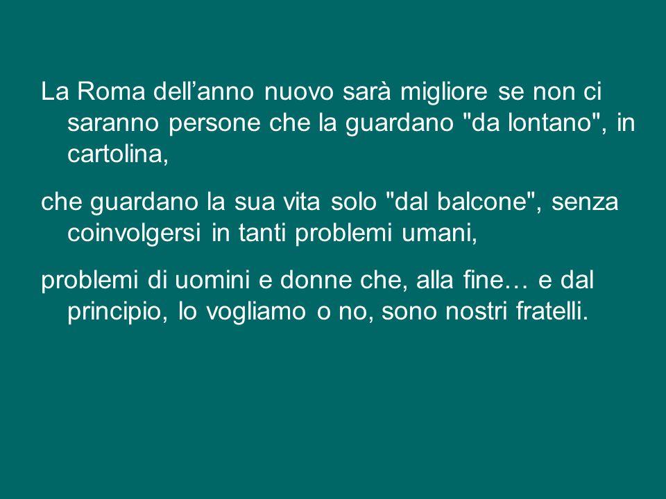 La Roma dellanno nuovo avrà un volto ancora più bello se sarà ancora più ricca di umanità, ospitale, accogliente; se tutti noi saremo attenti e genero