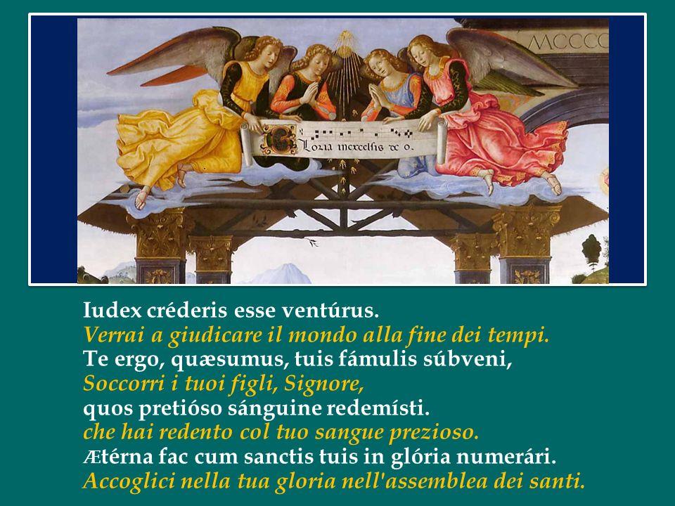 Tu rex glóriæ, Christe. Tu Patris sempitérnus es Filius. O Cristo, re della gloria, eterno Figlio del Padre, Tu, ad liberándum susceptúrus hóminem, no