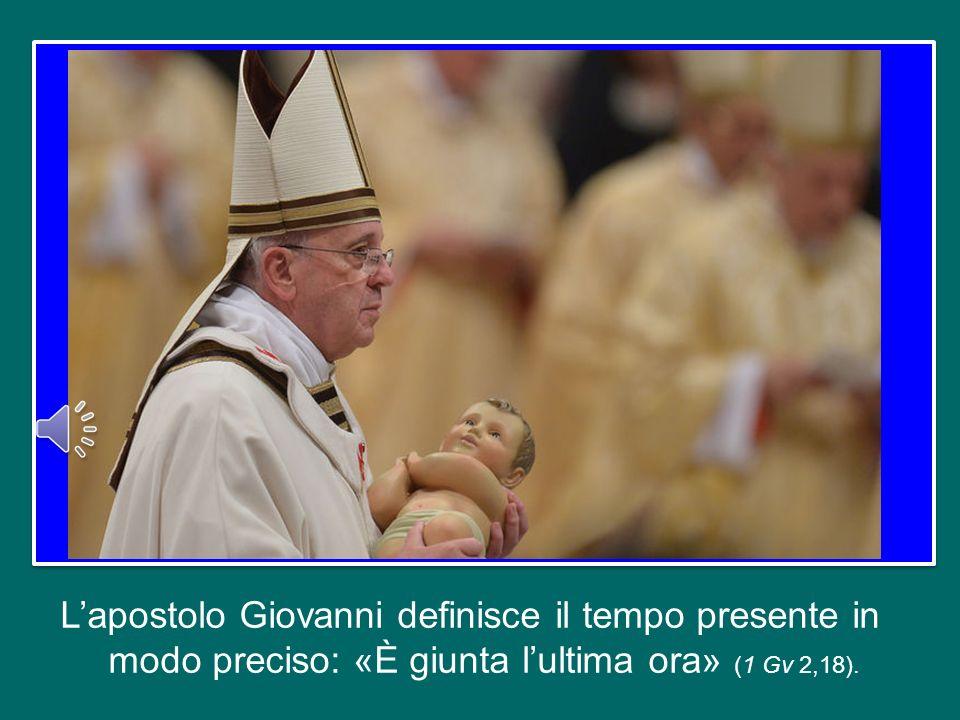 Lapostolo Giovanni definisce il tempo presente in modo preciso: «È giunta lultima ora» (1 Gv 2,18).