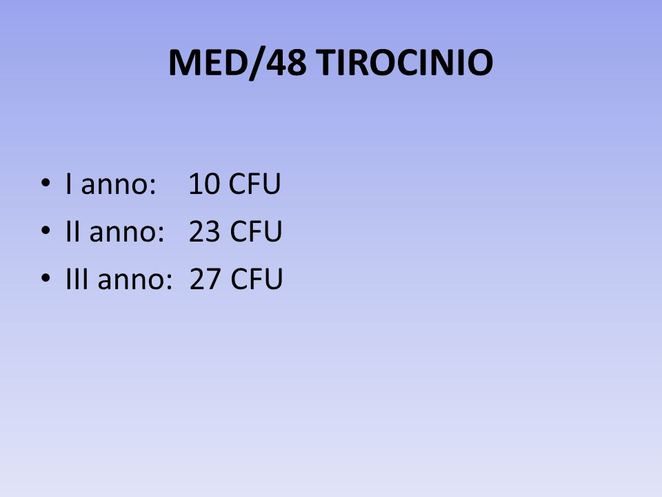 MED/48 TIROCINIO I anno: 10 CFU II anno: 23 CFU III anno: 27 CFU