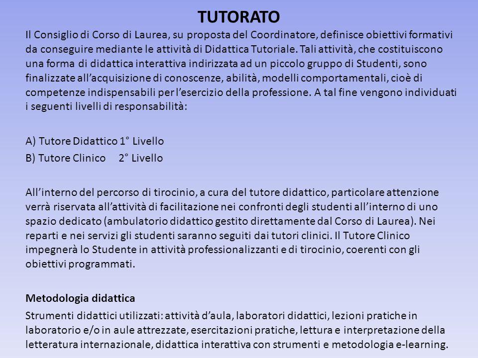 TUTORATO Il Consiglio di Corso di Laurea, su proposta del Coordinatore, definisce obiettivi formativi da conseguire mediante le attività di Didattica Tutoriale.