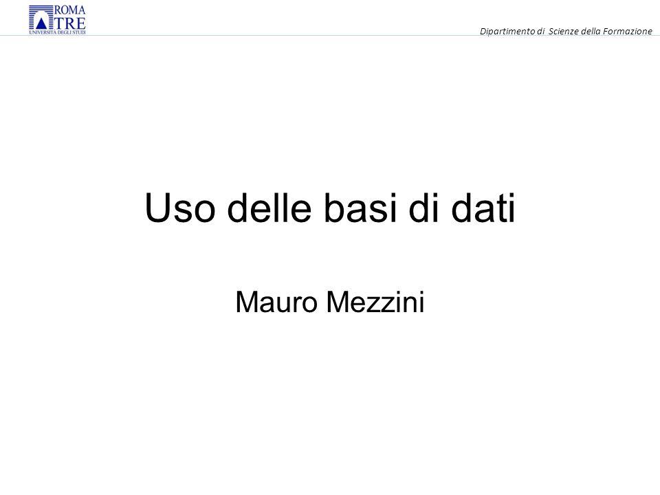 Uso delle basi di dati Mauro Mezzini Dipartimento di Scienze della Formazione