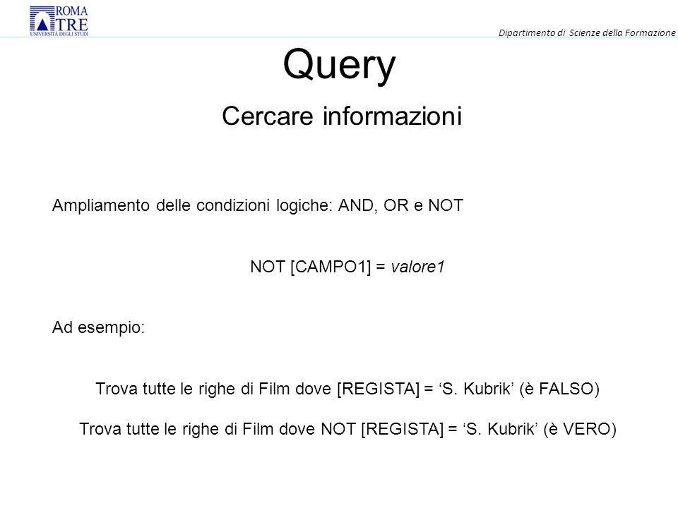 Query Cercare informazioni Ampliamento delle condizioni logiche: AND, OR e NOT NOT [CAMPO1] = valore1 Ad esempio: Trova tutte le righe di Film dove [REGISTA] = S.
