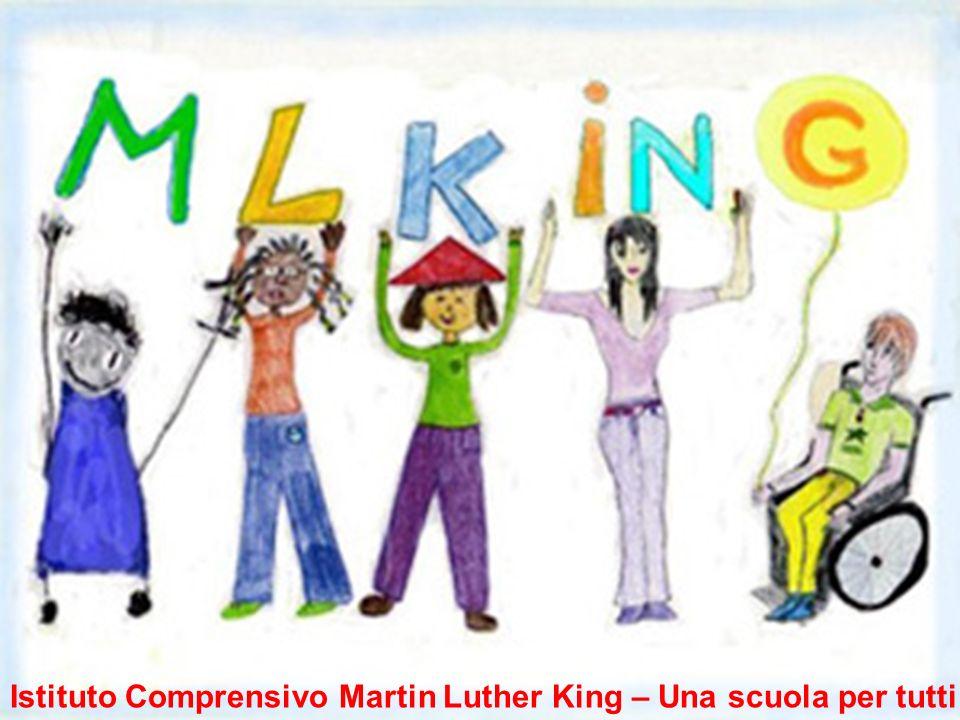> MARTIN LUTER KING Istituto Comprensivo Martin Luther King – Una scuola per tutti