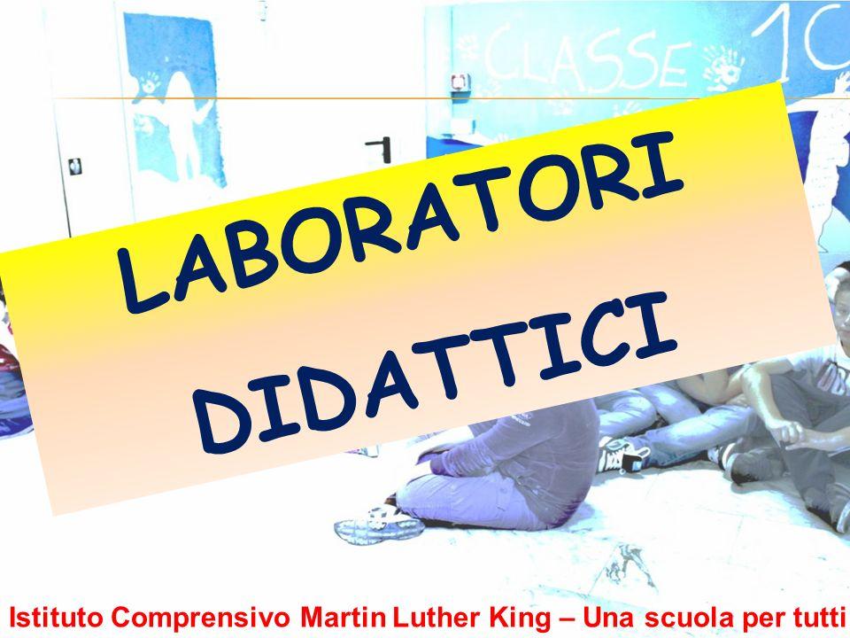 LABORATORI DIDATTICI Istituto Comprensivo Martin Luther King – Una scuola per tutti