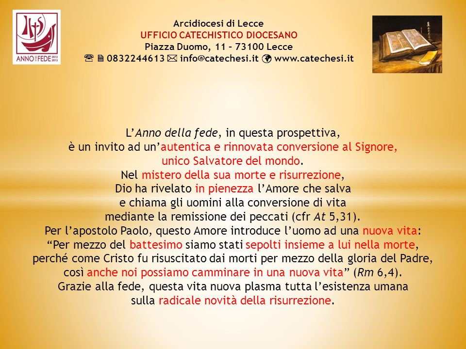LAnno della fede, in questa prospettiva, è un invito ad unautentica e rinnovata conversione al Signore, unico Salvatore del mondo.