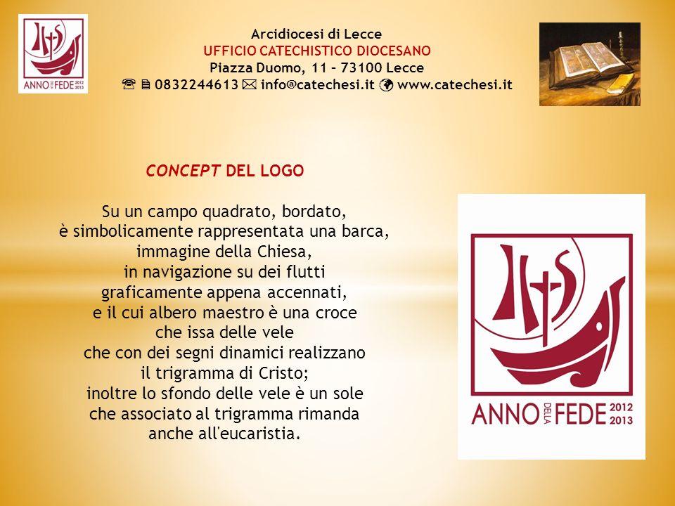 SITO INTERNET www.annusfidei.va Arcidiocesi di Lecce UFFICIO CATECHISTICO DIOCESANO Piazza Duomo, 11 – 73100 Lecce 0832244613 info@catechesi.it www.catechesi.it