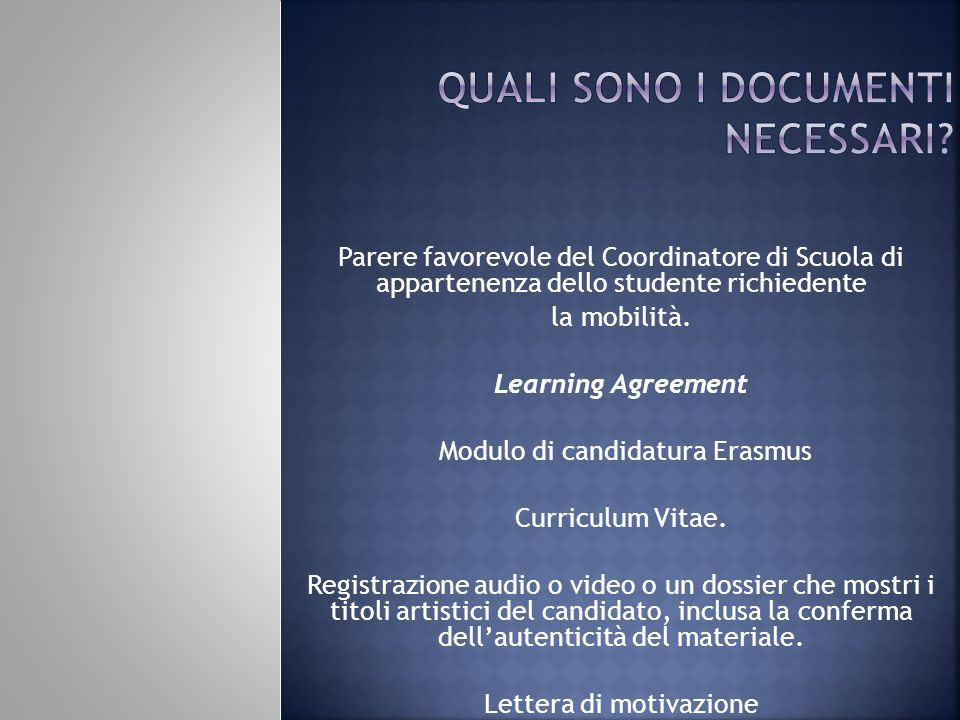 Parere favorevole del Coordinatore di Scuola di appartenenza dello studente richiedente la mobilità. Learning Agreement Modulo di candidatura Erasmus