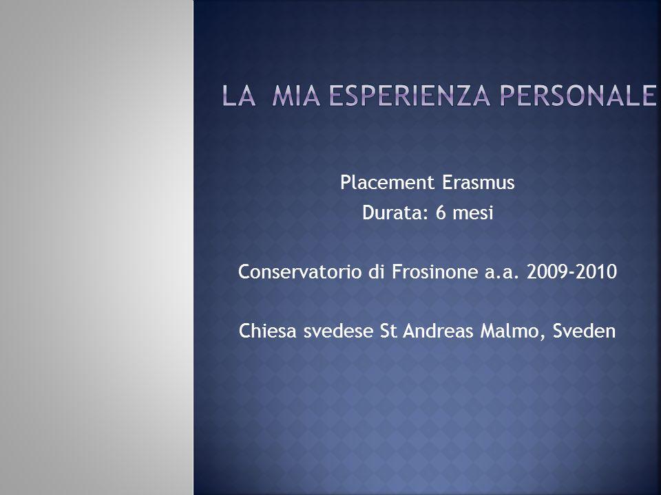 Placement Erasmus Durata: 6 mesi Conservatorio di Frosinone a.a. 2009-2010 Chiesa svedese St Andreas Malmo, Sveden