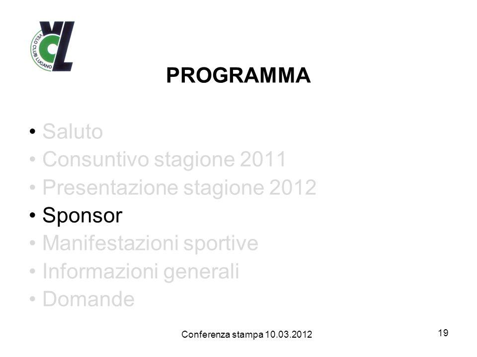 PROGRAMMA Saluto Consuntivo stagione 2011 Presentazione stagione 2012 Sponsor Manifestazioni sportive Informazioni generali Domande 19 Conferenza stampa 10.03.2012