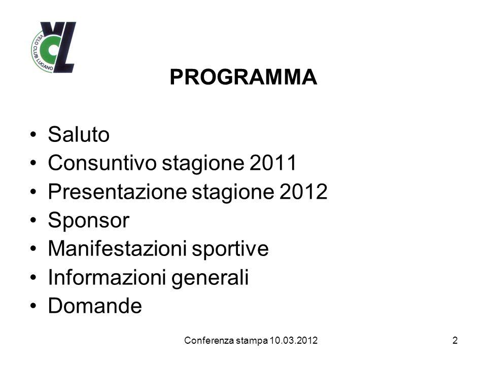 PROGRAMMA Saluto Consuntivo stagione 2011 Presentazione stagione 2012 Sponsor Manifestazioni sportive Informazioni generali Domande 2Conferenza stampa