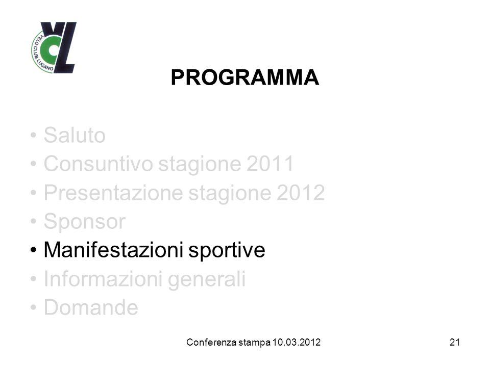 PROGRAMMA Saluto Consuntivo stagione 2011 Presentazione stagione 2012 Sponsor Manifestazioni sportive Informazioni generali Domande 21 Conferenza stam