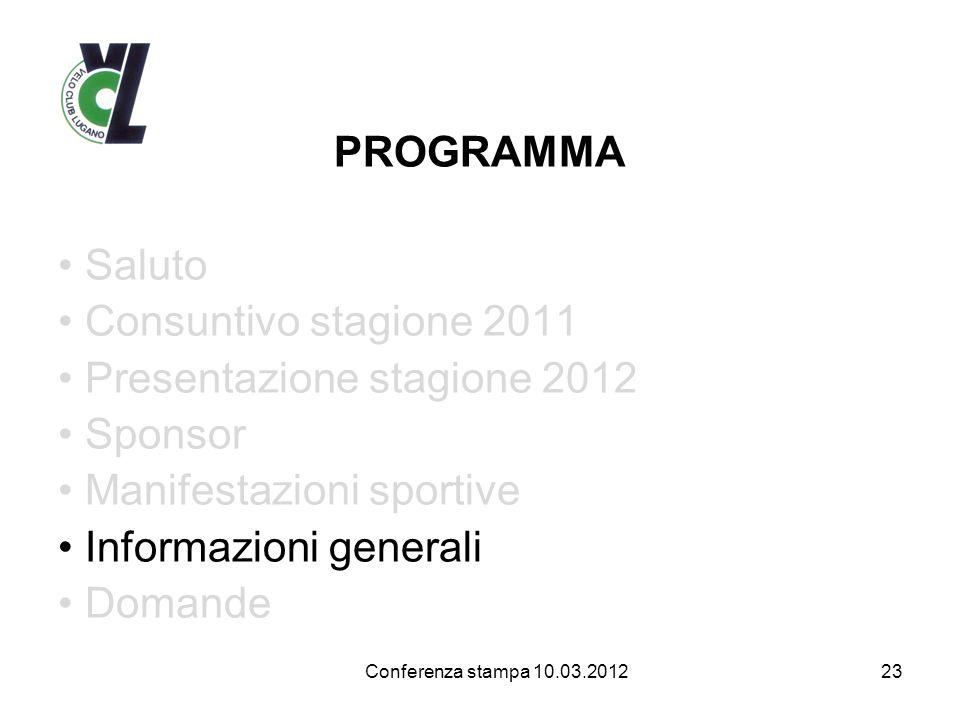 PROGRAMMA Saluto Consuntivo stagione 2011 Presentazione stagione 2012 Sponsor Manifestazioni sportive Informazioni generali Domande 23 Conferenza stampa 10.03.2012