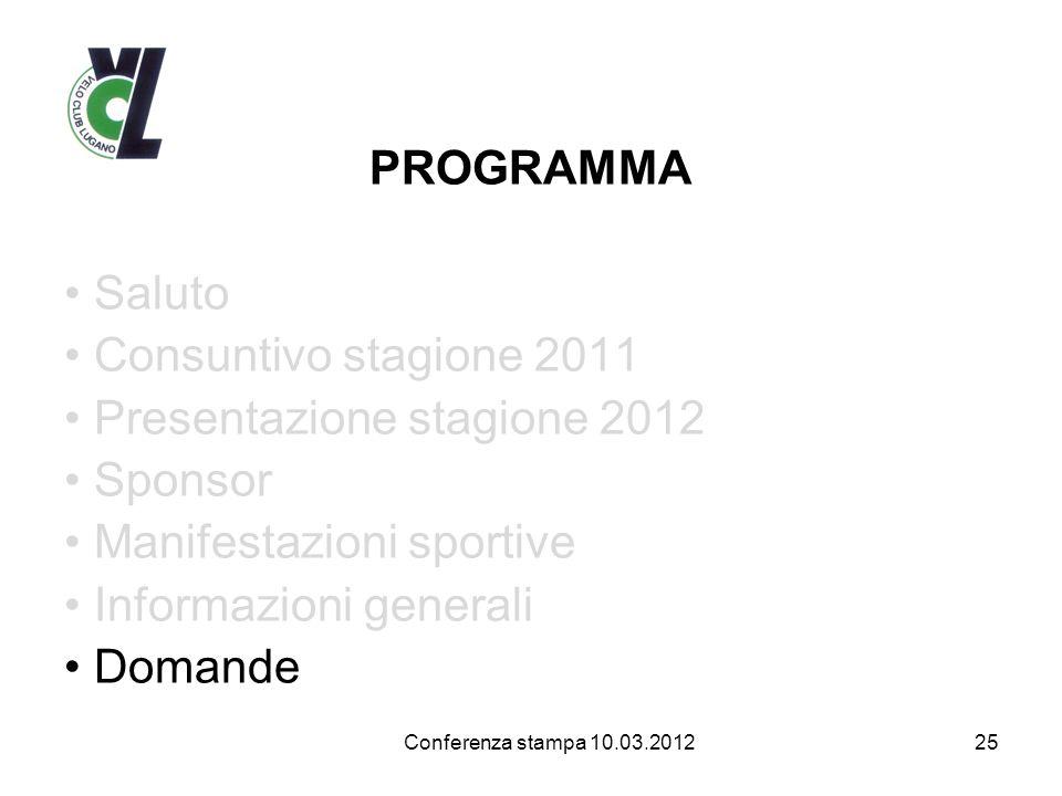 PROGRAMMA Saluto Consuntivo stagione 2011 Presentazione stagione 2012 Sponsor Manifestazioni sportive Informazioni generali Domande 25 Conferenza stampa 10.03.2012