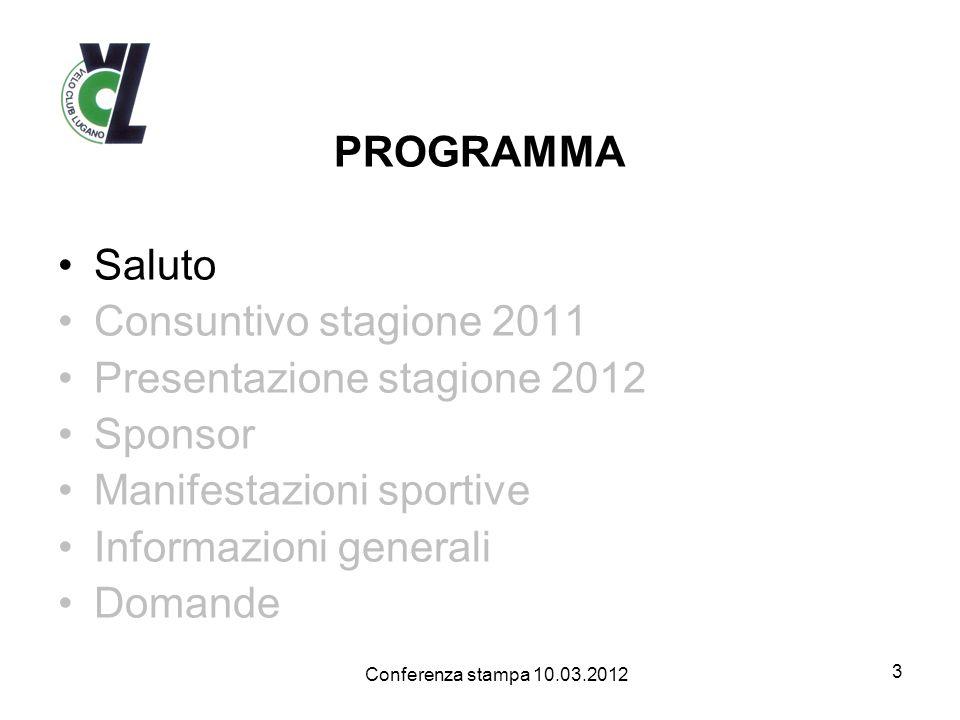 PROGRAMMA Saluto Consuntivo stagione 2011 Presentazione stagione 2012 Sponsor Manifestazioni sportive Informazioni generali Domande 3 Conferenza stampa 10.03.2012