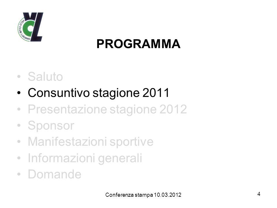 PROGRAMMA Saluto Consuntivo stagione 2011 Presentazione stagione 2012 Sponsor Manifestazioni sportive Informazioni generali Domande 4 Conferenza stamp