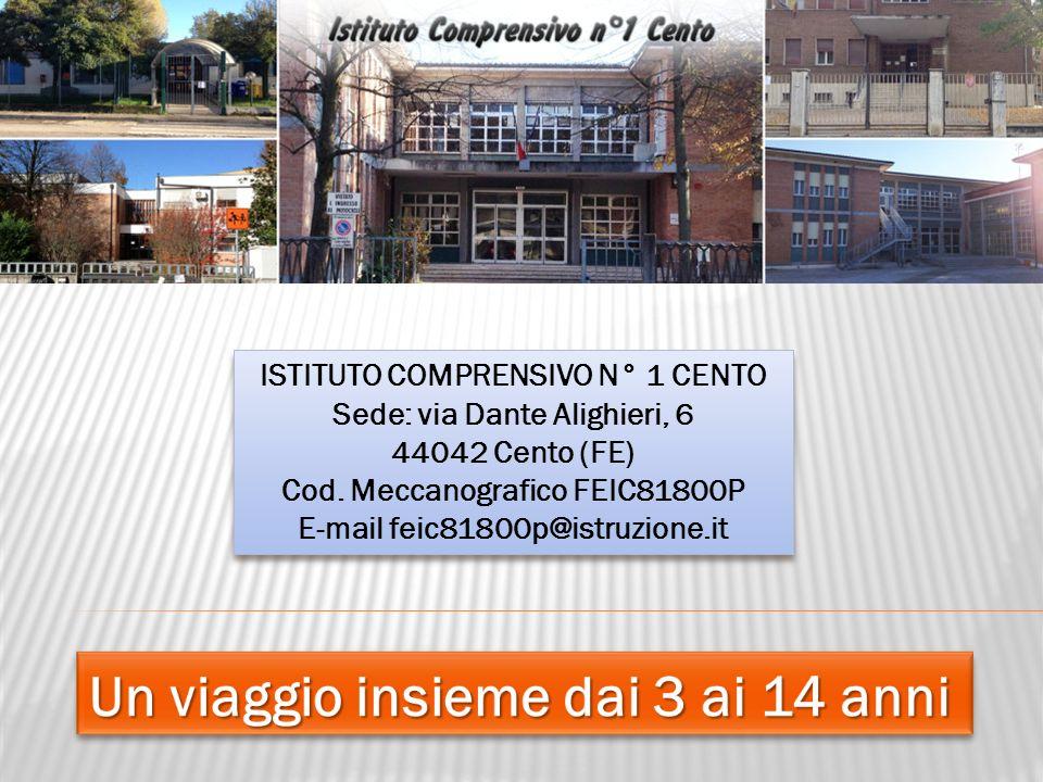 ISTITUTO COMPRENSIVO N° 1 CENTO Sede: via Dante Alighieri, 6 44042 Cento (FE) Cod. Meccanografico FEIC81800P E-mail feic81800p@istruzione.it ISTITUTO
