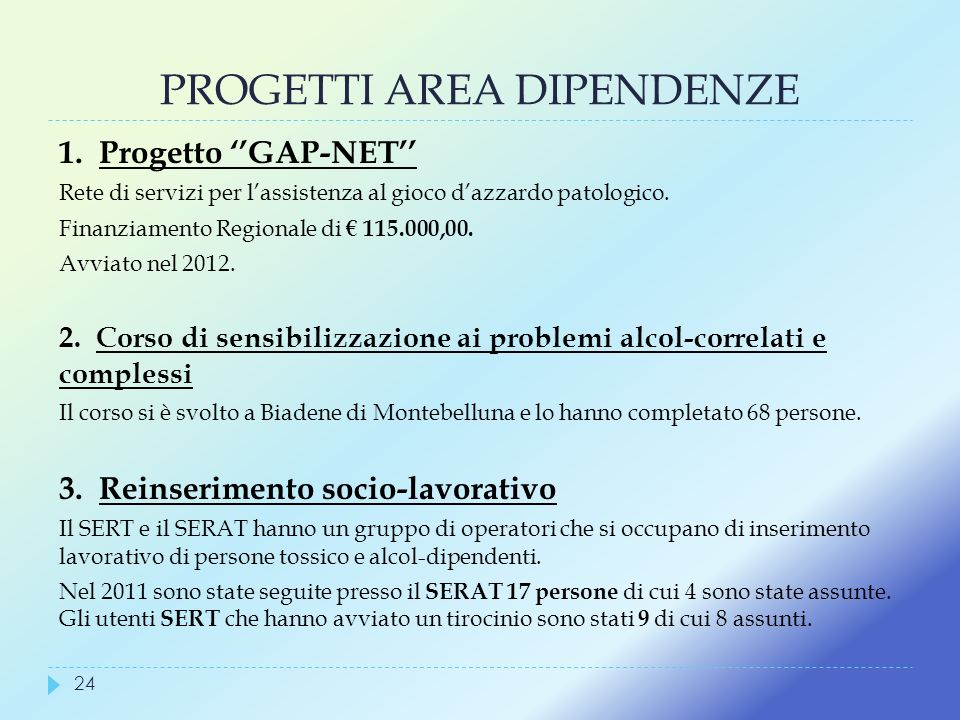 PROGETTI AREA DIPENDENZE 1. Progetto GAP-NET Rete di servizi per lassistenza al gioco dazzardo patologico. Finanziamento Regionale di 115.000,00. Avvi