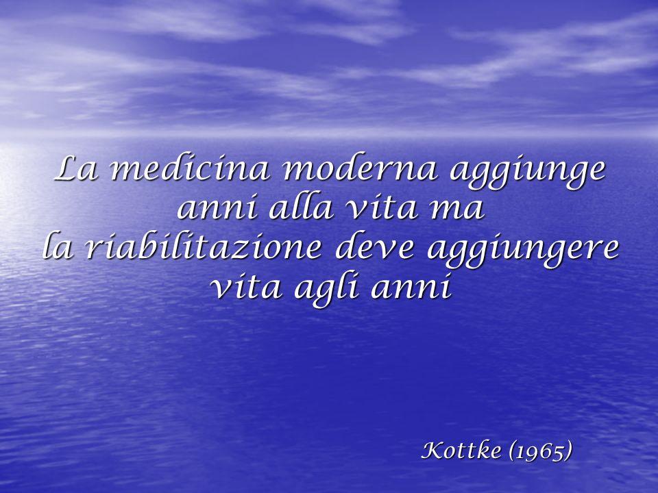 La medicina moderna aggiunge anni alla vita ma la riabilitazione deve aggiungere vita agli anni Kottke (1965) Kottke (1965)