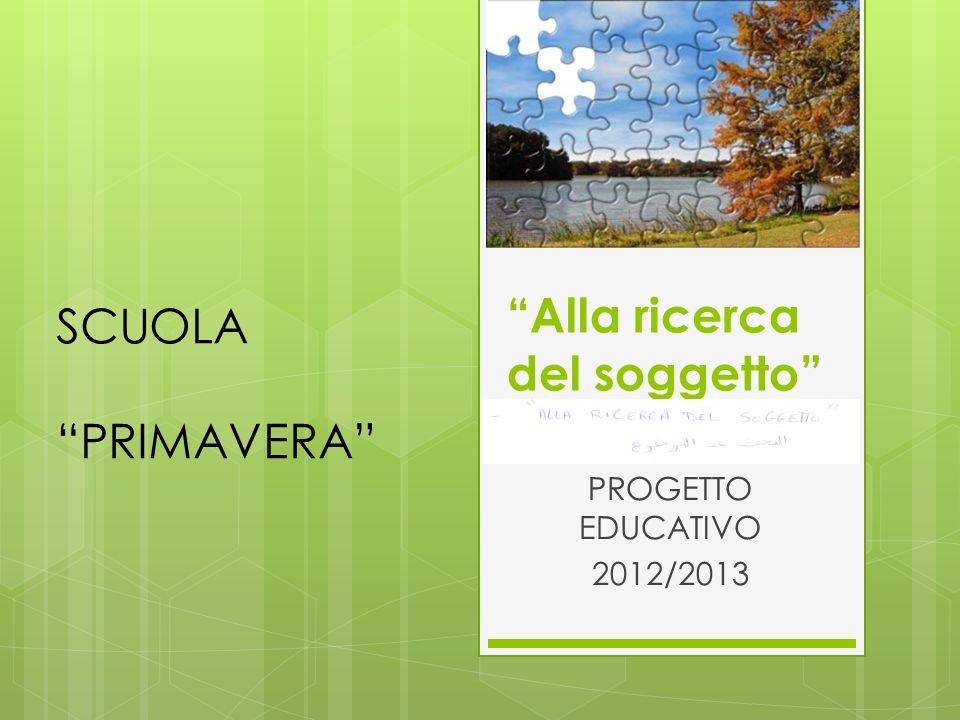 Alla ricerca del soggetto PROGETTO EDUCATIVO 2012/2013 SCUOLA PRIMAVERA