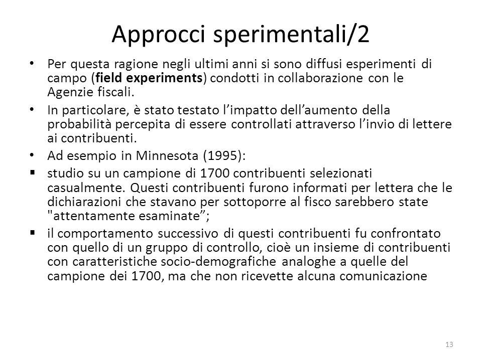 Approcci sperimentali/2 Per questa ragione negli ultimi anni si sono diffusi esperimenti di campo (field experiments) condotti in collaborazione con le Agenzie fiscali.