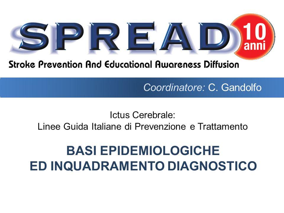 Ictus Cerebrale: Linee Guida Italiane di Prevenzione e Trattamento BASI EPIDEMIOLOGICHE ED INQUADRAMENTO DIAGNOSTICO Coordinatore: C. Gandolfo