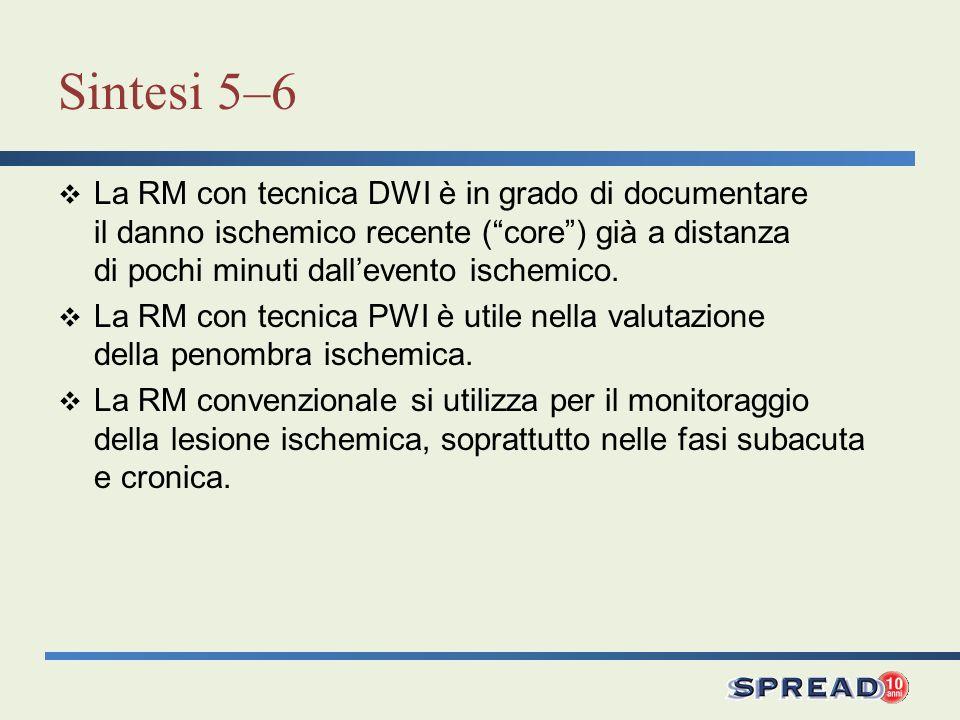 Sintesi 5–6 La RM con tecnica DWI è in grado di documentare il danno ischemico recente (core) già a distanza di pochi minuti dallevento ischemico. La