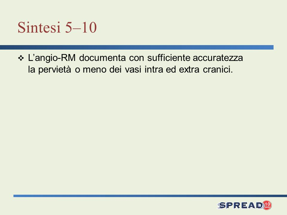 Sintesi 5–10 Langio-RM documenta con sufficiente accuratezza la pervietà o meno dei vasi intra ed extra cranici.