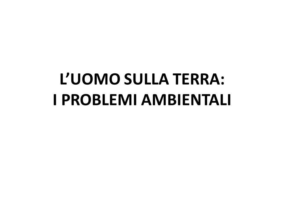 LUOMO SULLA TERRA: I PROBLEMI AMBIENTALI