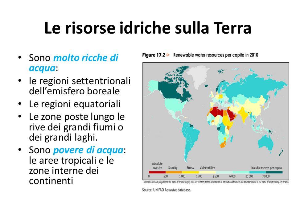 Le risorse idriche sulla Terra Sono molto ricche di acqua: le regioni settentrionali dellemisfero boreale Le regioni equatoriali Le zone poste lungo l