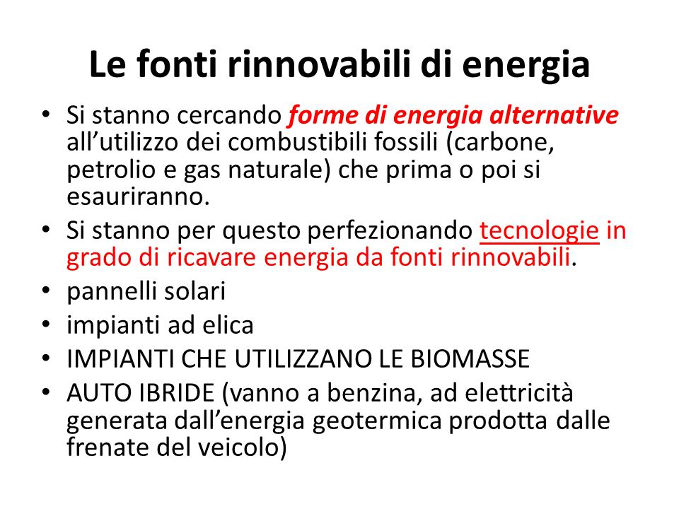 Le fonti rinnovabili di energia Si stanno cercando forme di energia alternative allutilizzo dei combustibili fossili (carbone, petrolio e gas naturale