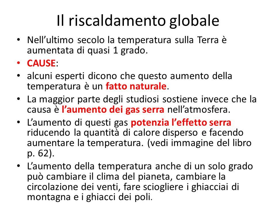 Il riscaldamento globale Nellultimo secolo la temperatura sulla Terra è aumentata di quasi 1 grado. CAUSE: alcuni esperti dicono che questo aumento de
