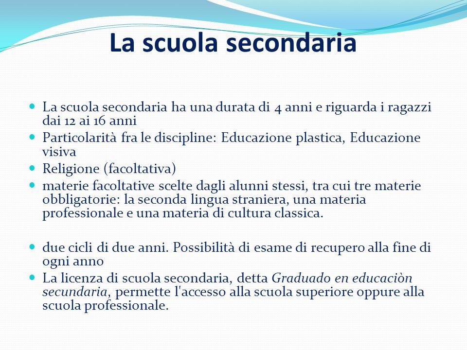 La scuola secondaria La scuola secondaria ha una durata di 4 anni e riguarda i ragazzi dai 12 ai 16 anni Particolarità fra le discipline: Educazione p