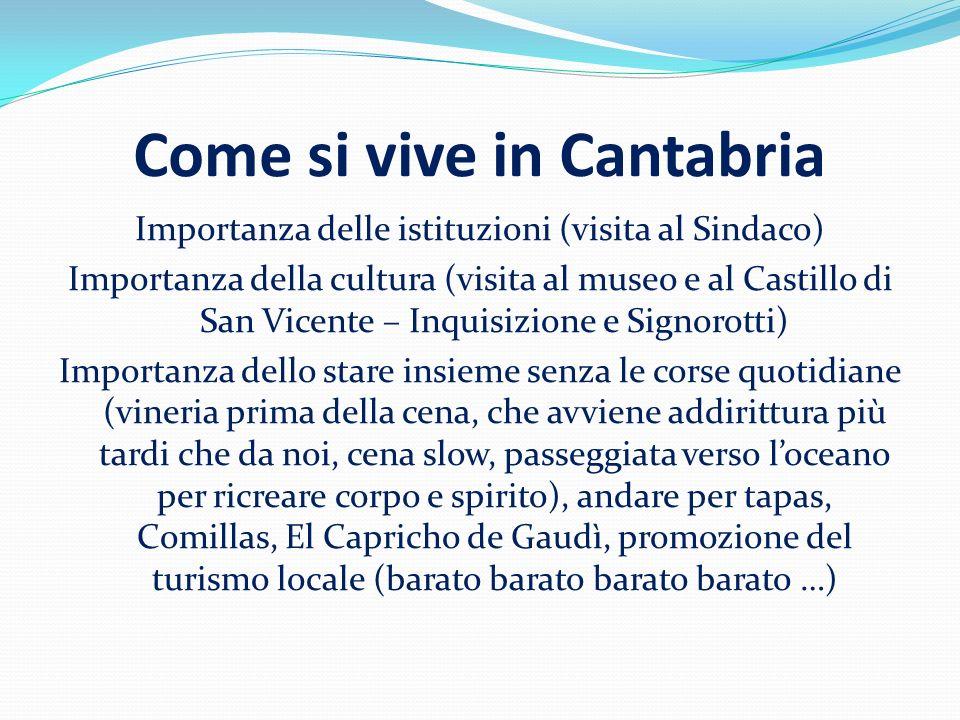 Come si vive in Cantabria Importanza delle istituzioni (visita al Sindaco) Importanza della cultura (visita al museo e al Castillo di San Vicente – In