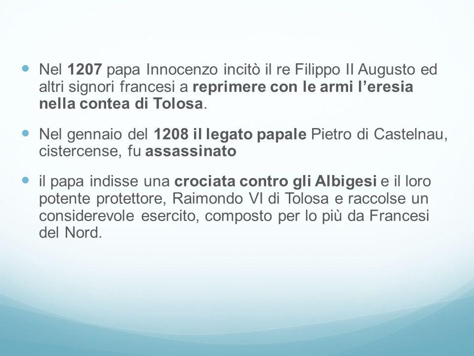 Nel 1207 papa Innocenzo incitò il re Filippo II Augusto ed altri signori francesi a reprimere con le armi leresia nella contea di Tolosa.