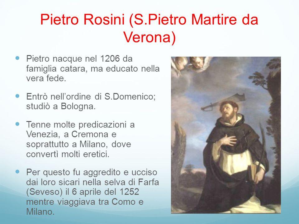 Pietro Rosini (S.Pietro Martire da Verona) Pietro nacque nel 1206 da famiglia catara, ma educato nella vera fede.
