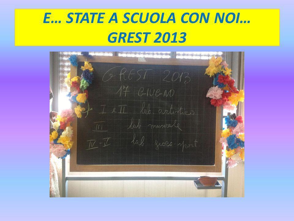 E… STATE A SCUOLA CON NOI… GREST 2013