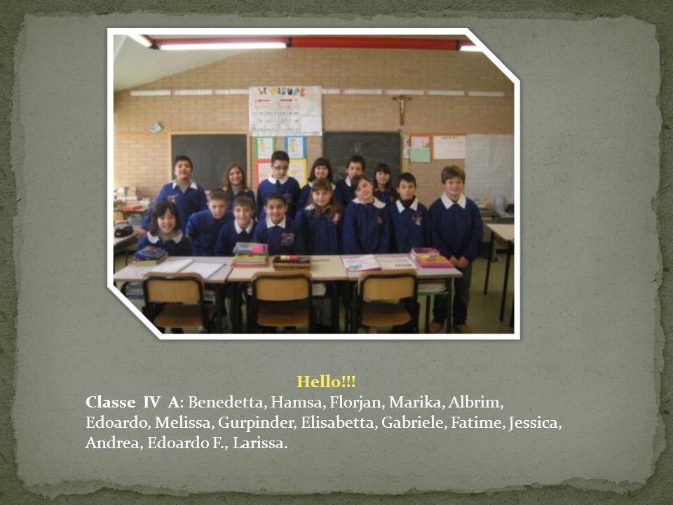 Hello!!! Classe IV A: Benedetta, Hamsa, Florjan, Marika, Albrim, Edoardo, Melissa, Gurpinder, Elisabetta, Gabriele, Fatime, Jessica, Andrea, Edoardo F