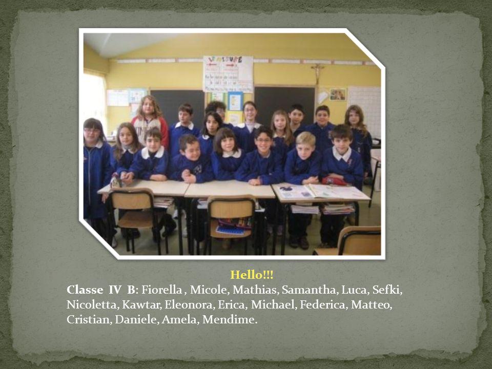 Hello!!! Classe IV B: Fiorella, Micole, Mathias, Samantha, Luca, Sefki, Nicoletta, Kawtar, Eleonora, Erica, Michael, Federica, Matteo, Cristian, Danie