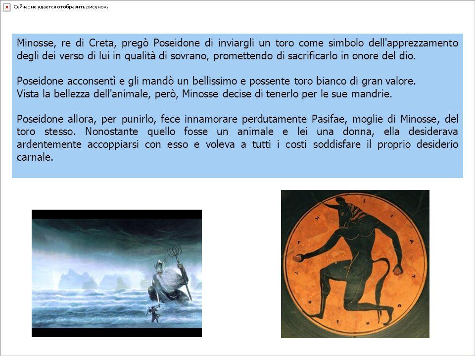 Minosse, re di Creta, pregò Poseidone di inviargli un toro come simbolo dell'apprezzamento degli dei verso di lui in qualità di sovrano, promettendo d