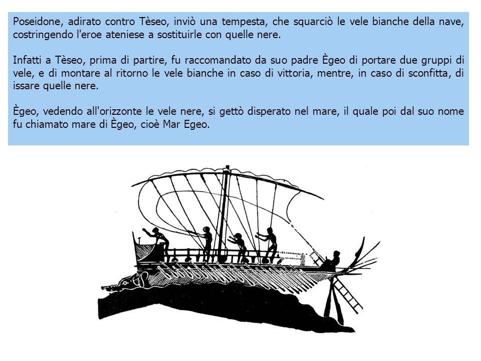Poseidone, adirato contro Tèseo, inviò una tempesta, che squarciò le vele bianche della nave, costringendo l'eroe ateniese a sostituirle con quelle ne